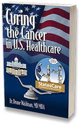 """Curing the Cancer in U.S. Healthcare"" book by Dr. Deane Waldman."