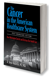 "Book: ""The Cancer in the American Healthcare System"" written by Dr. Deane Waldman. Offers a workable solution for government healthcare."