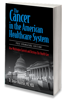 "New book by Dr. Deane Waldman: ""The Cancer in the American Healthcare System: How Washington Controls and Destroys Our Health Care"""